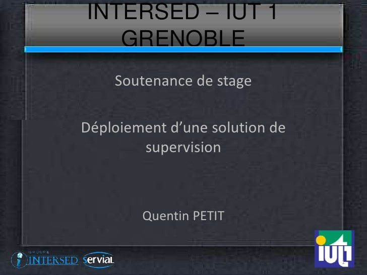 INTERSED – IUT 1   GRENOBLE    Soutenance de stageDéploiement d'une solution de        supervision        Quentin PETIT   ...