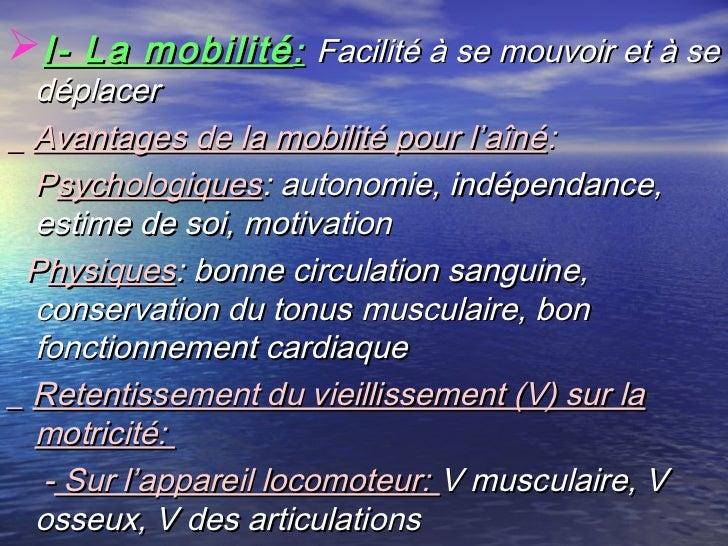 I- La mobilité : Facilité à se mouvoir et à se  déplacer_ Avantages de la mobilité pour l'aîné:  Psychologiques: autonom...
