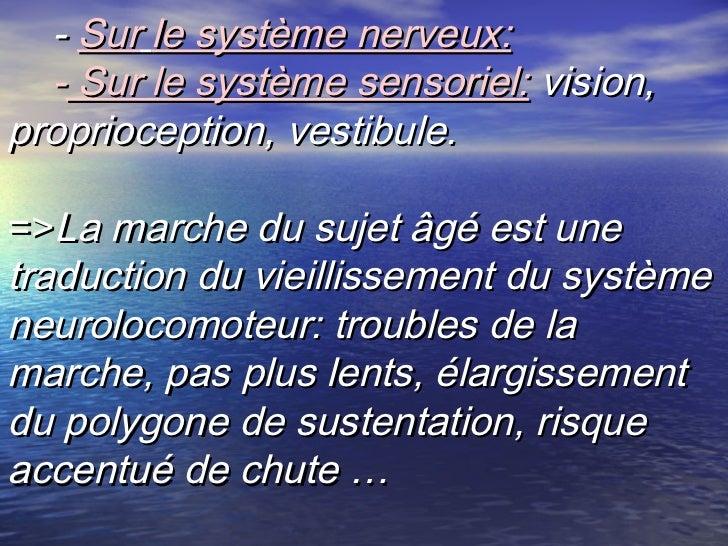 - Sur le système nerveux:  - Sur le système sensoriel: vision,proprioception, vestibule.=>La marche du sujet âgé est unetr...