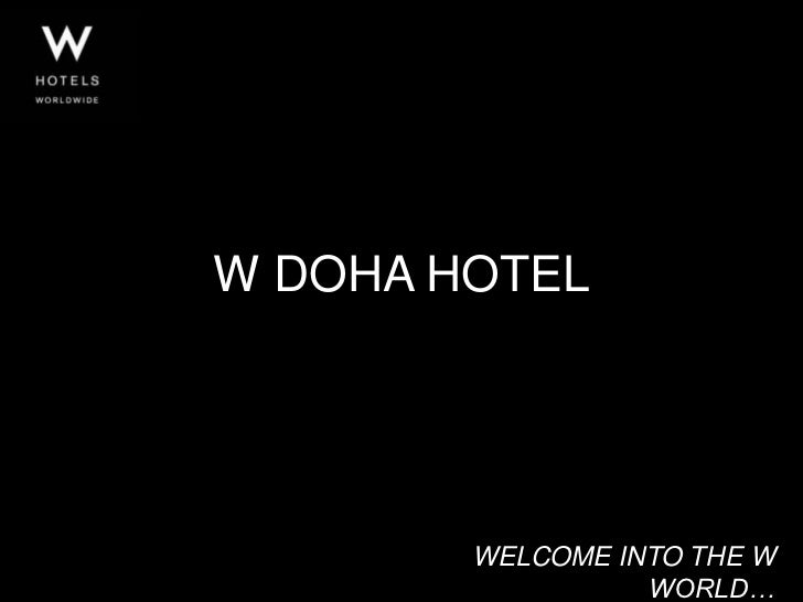 W DOHA HOTEL        WELCOME INTO THE W                  WORLD…