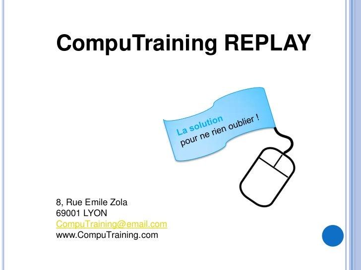 CompuTraining REPLAY8, Rue Emile Zola69001 LYONCompuTraining@email.comwww.CompuTraining.com