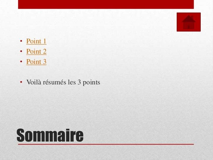 • Point 1• Point 2• Point 3• Voilà résumés les 3 pointsSommaire