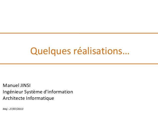Quelques réalisations… Manuel JINSI Ingénieur Système d'information Architecte Informatique Maj:27/07/2013