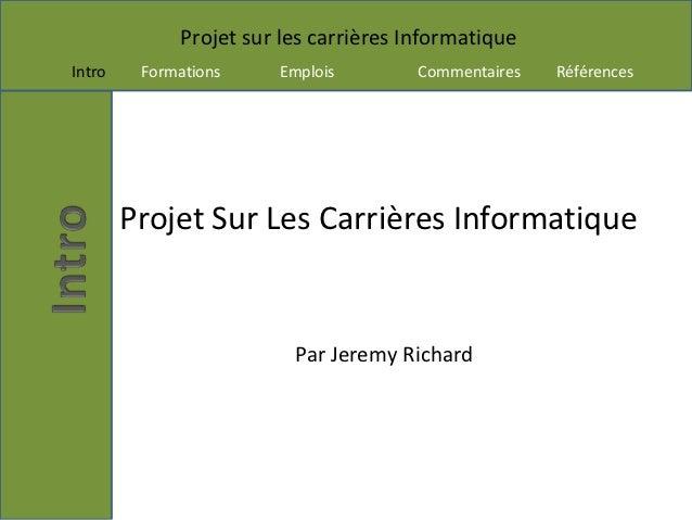 Projet sur les carrières InformatiqueIntro    Formations    Emplois         Commentaires   Références        Projet Sur Le...