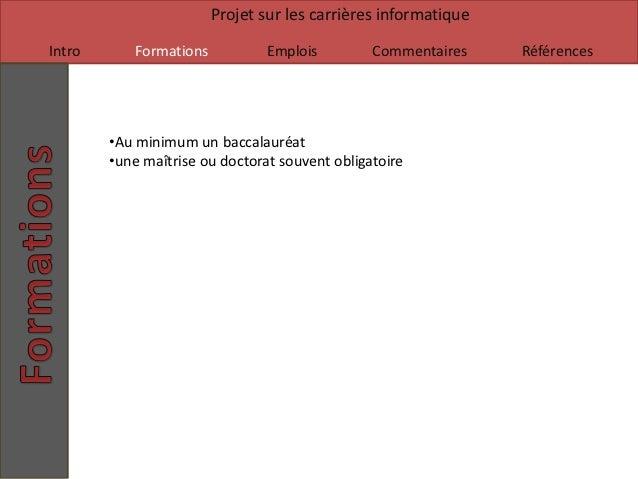 Projet sur les carrières informatiqueIntro      Formations           Emplois         Commentaires    Références        •Au...