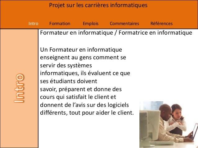 Projet sur les carrières informatiquesIntro      Formation     Emplois    Commentaires    Références        Formateur en i...