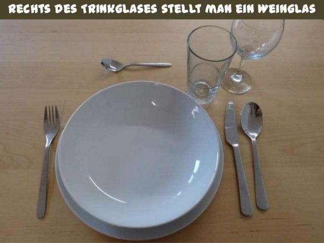 Rechts neben das Messer wird ein Rechts des Trinkglases stellt man ein WeinglasWie decke ich den Tisch?                   ...