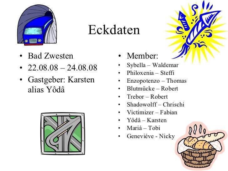 Eckdaten <ul><li>Bad Zwesten </li></ul><ul><li>22.08.08 – 24.08.08 </li></ul><ul><li>Gastgeber: Karsten alias Yôdâ </li></...