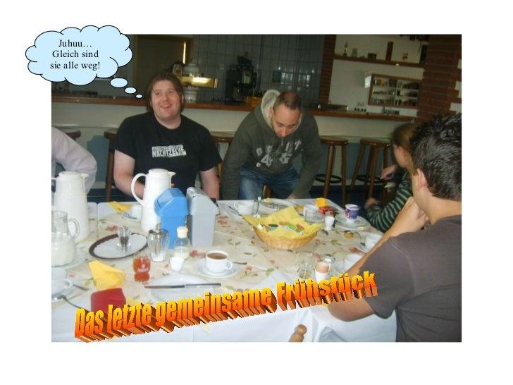 Das letzte gemeinsame Frühstück Juhuu… Gleich sind sie alle weg!