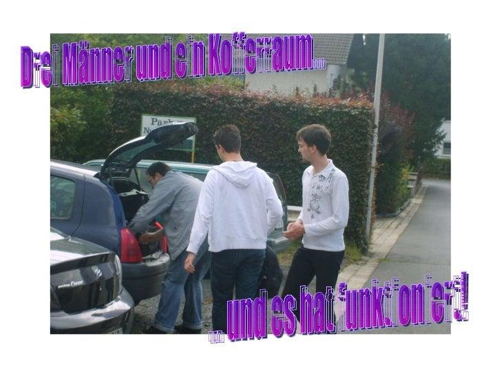 Drei Männer und ein Kofferraum... ... und es hat funktioniert!