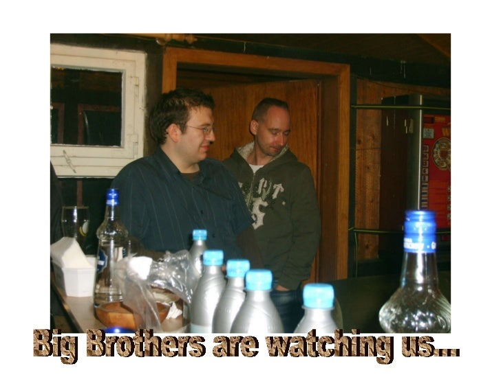 Big Brothers are watching us...
