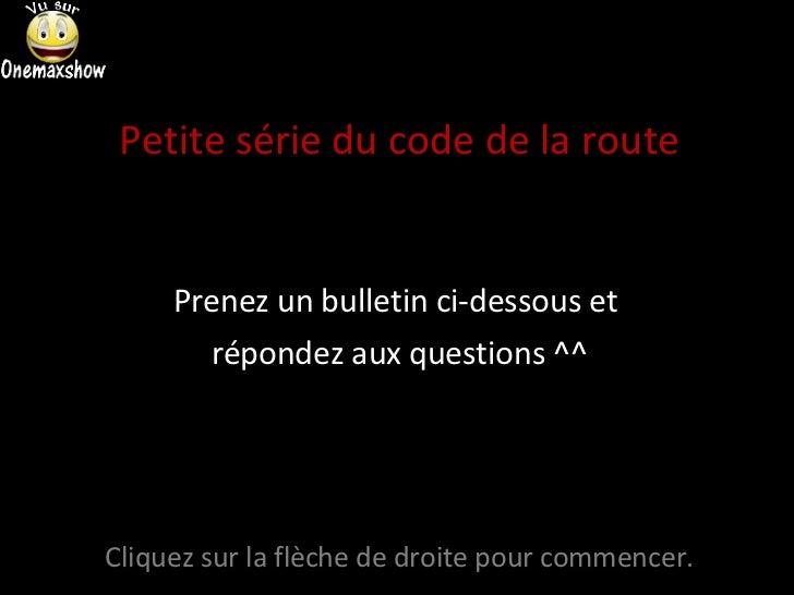 <ul><li>Petite série du code de la route </li></ul><ul><li>Prenez un bulletin ci-dessous et  </li></ul><ul><li>répondez au...