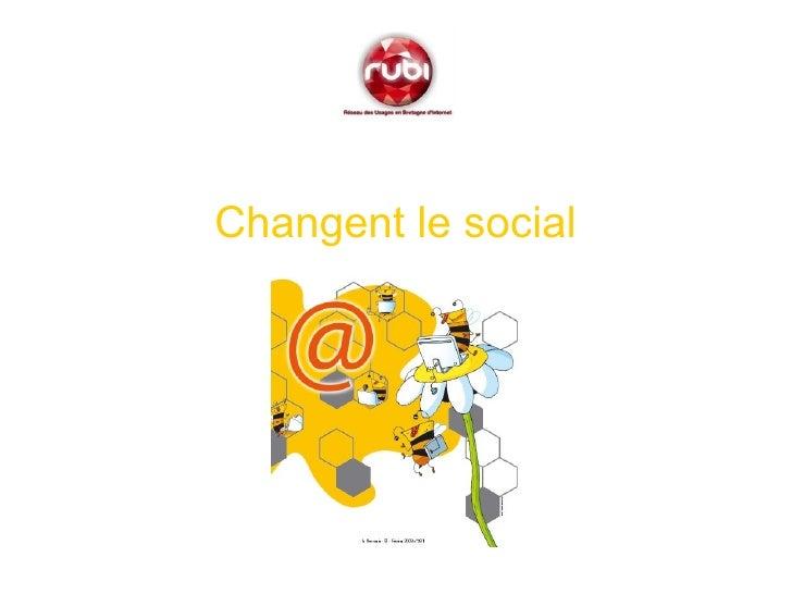 <ul><li>Changent le social </li></ul>