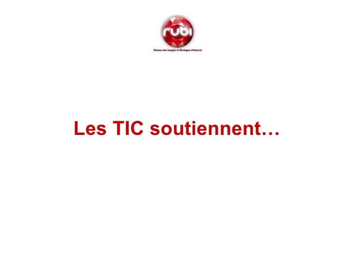 <ul><li>Les TIC soutiennent… </li></ul>