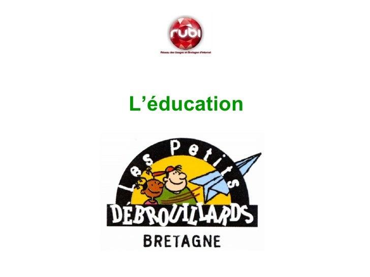 <ul><li>L'éducation </li></ul>
