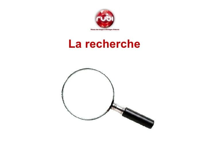 <ul><li>La recherche </li></ul>