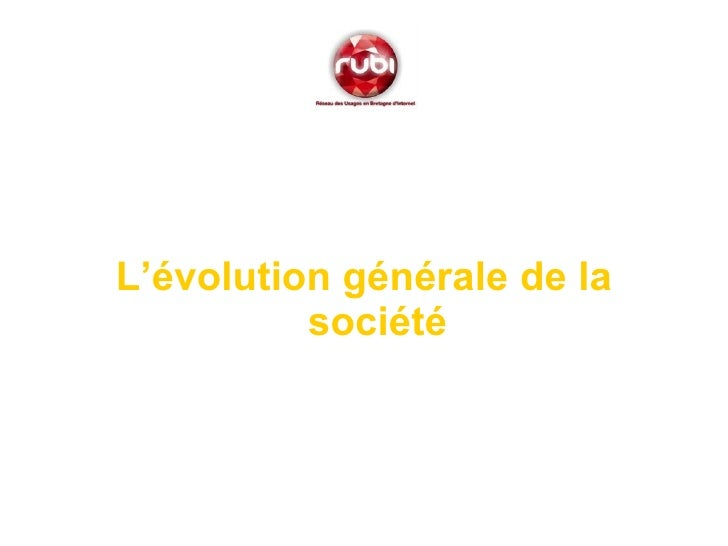 <ul><li>L'évolution générale de la société </li></ul>