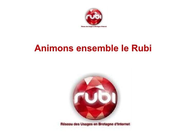 <ul><li>Animons ensemble le Rubi  </li></ul>