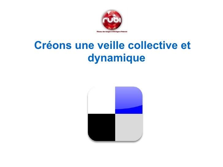 <ul><li>Créons une veille collective et dynamique </li></ul>