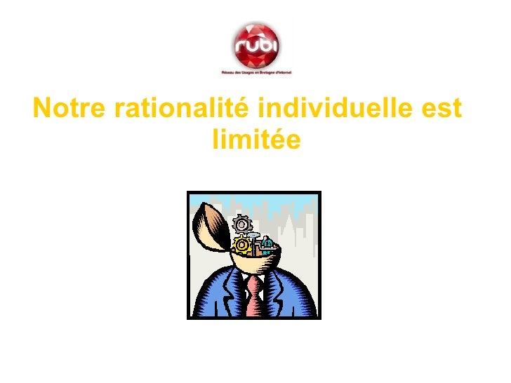 <ul><li>Notre rationalité individuelle est limitée </li></ul>