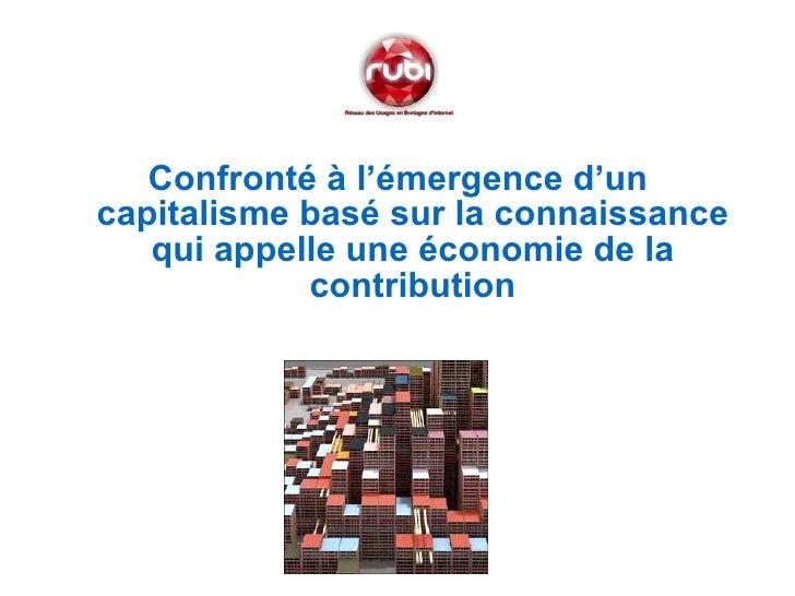 <ul><li>Confronté à l'émergence d'un capitalisme basé sur la connaissance qui appelle une économie de la contribution </li...