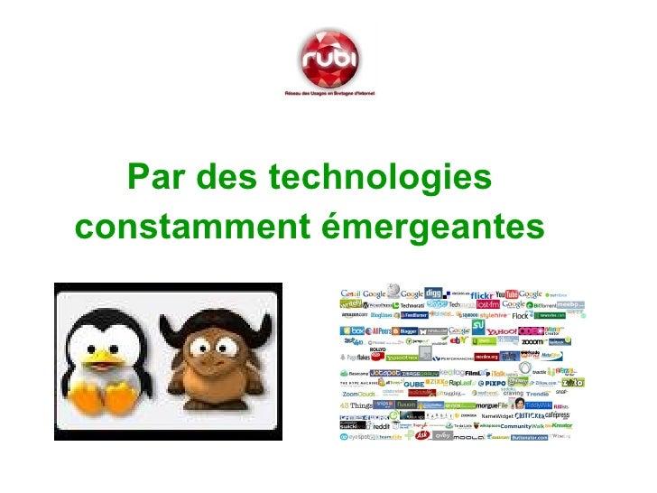 <ul><li>Par des technologies </li></ul><ul><li>constamment émergeantes </li></ul>