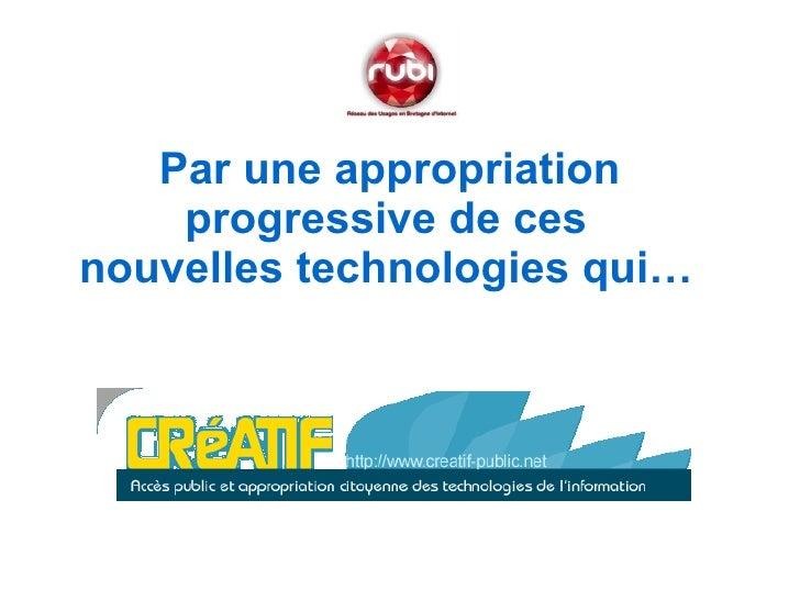 <ul><li>Par une appropriation progressive de ces nouvelles technologies qui… </li></ul>