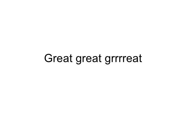 Great great grrrreat