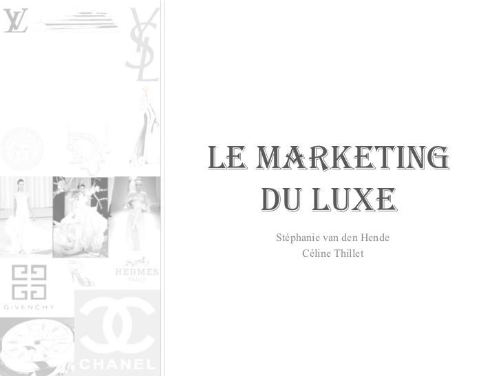 LE MARKETING DU LUXE Stéphanie van den Hende Céline Thillet