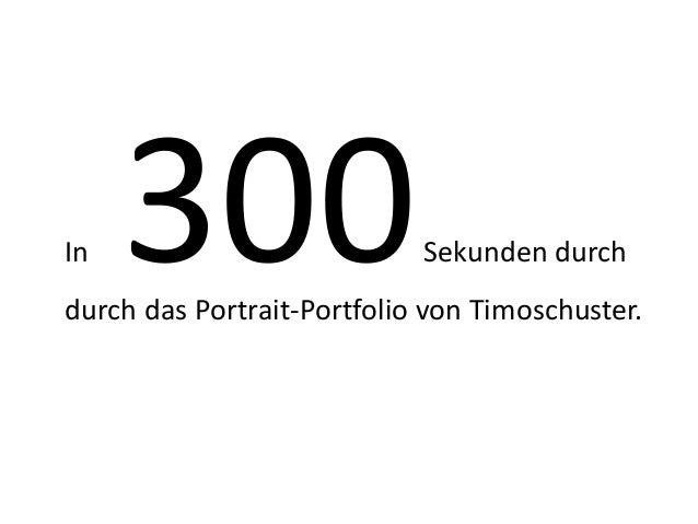 In   300                    Sekunden durchdurch das Portrait-Portfolio von Timoschuster.