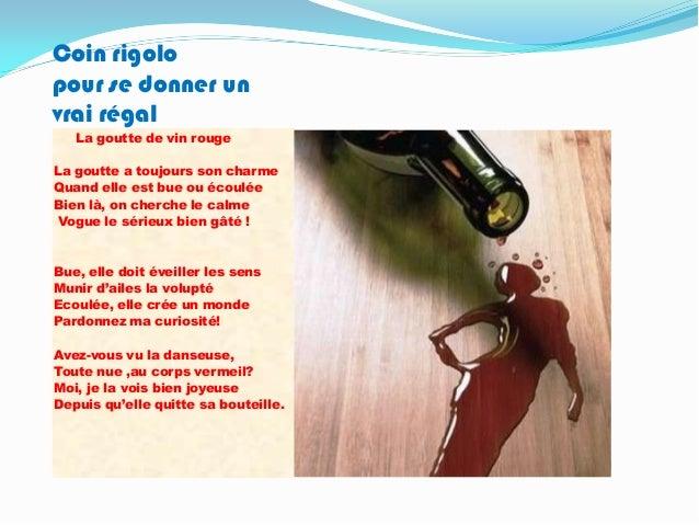 Coin rigolopour se donner unvrai régal   La goutte de vin rougeLa goutte a toujours son charmeQuand elle est bue ou écoulé...