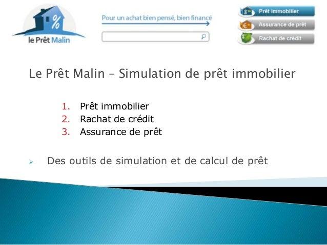 Le Prêt Malin – Simulation de prêt immobilier1. Prêt immobilier2. Rachat de crédit3. Assurance de prêt Des outils de simu...