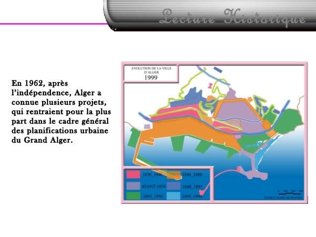 Lecture HistoriqueEn 1962, aprèsl'indépendence, Alger aconnue plusieurs projets,qui rentraient pour la pluspart dans le ca...