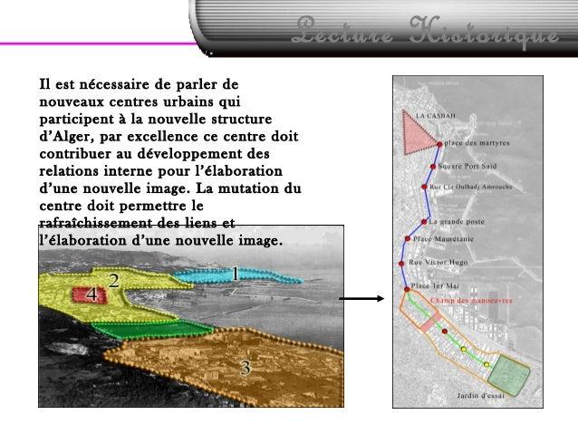 Lecture HistoriqueIl est nécessaire de parler denouveaux centres urbains quiparticipent à la nouvelle structured'Alger, pa...