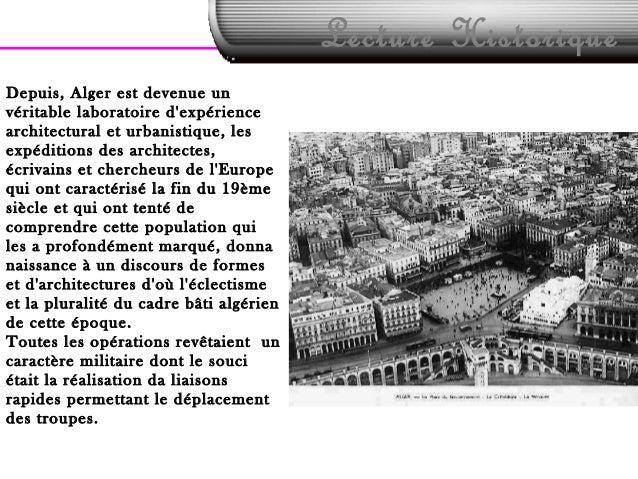 Lecture HistoriqueDepuis, Alger est devenue unvéritable laboratoire dexpériencearchitectural et urbanistique, lesexpéditio...