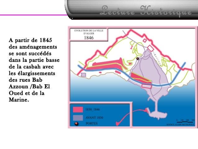 Lecture HistoriqueA partir de 1845des aménagementsse sont succédésdans la partie bassede la casbah avecles élargissementsd...