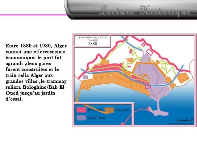 Lecture HistoriqueEntre 1880 et 1930, Algerconnut une effervescenceéconomique: le port futagrandi ,deux garesfurent constr...