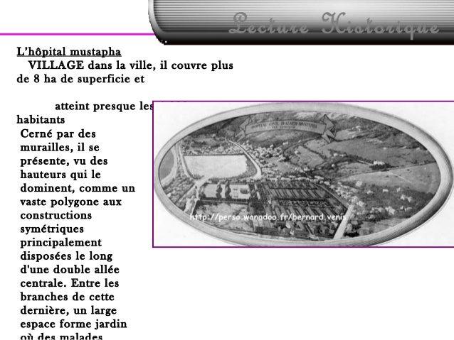 Lecture HistoriqueL'hôpital mustaphaVILLAGE dans la ville, il couvre plusde 8 ha de superficie etatteint presque les 4 000...