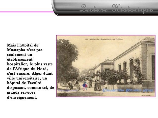 Lecture HistoriqueMais lhôpital deMustapha nest passeulement unétablissementhospitalier, le plus vastede lAfrique du Nord,...