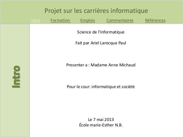 Projet sur les carrières informatiqueIntro Formation Emplois Commentaires RéférencesScience de l'informatiqueFait par Arie...