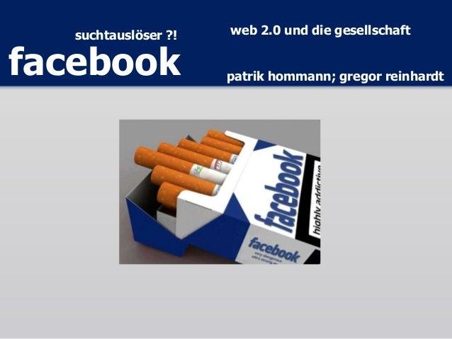 suchtauslöser ?! facebook patrik hommann; gregor reinhardt web 2.0 und die gesellschaft