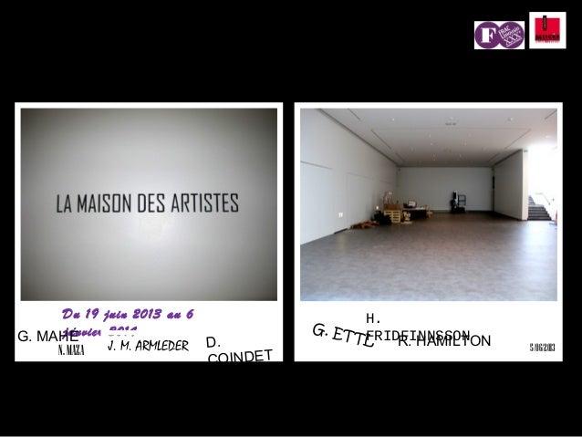 Du 19 juin 2013 au 6 janvier 2014 G. ETTLG. MAHÉ N.MAZA R. HAMILTON H. FRIDFINNSSON J. M. ARMLEDER D. COINDET 5/06/2013
