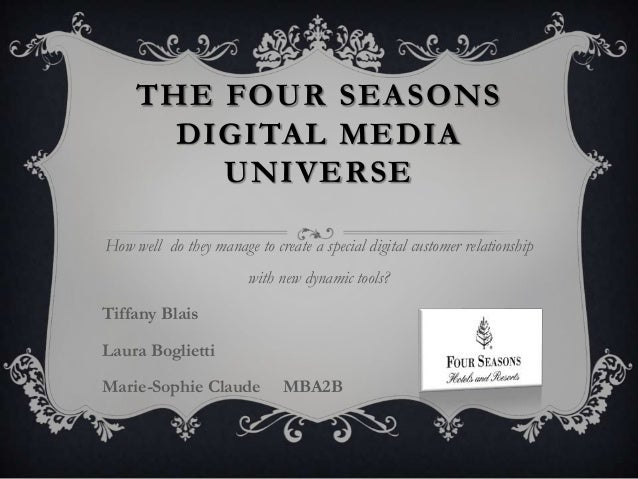 THE FOUR SEASONS DIGITAL MEDIA UNIVERSE How well do they manage to create a special digital customer relationship with new...
