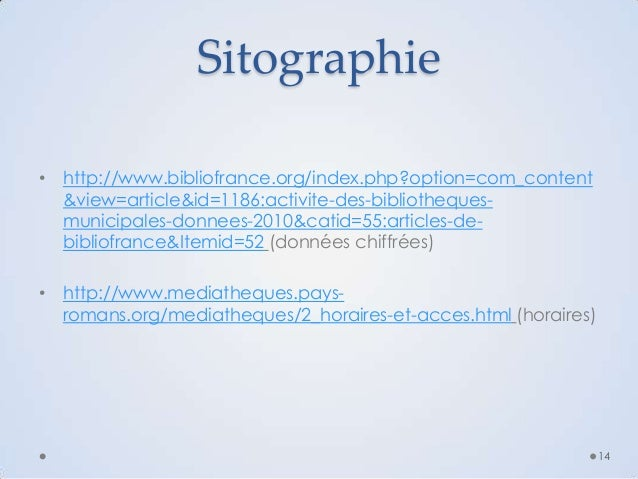 Sitographie • http://www.bibliofrance.org/index.php?option=com_content &view=article&id=1186:activite-des-bibliothequesmun...