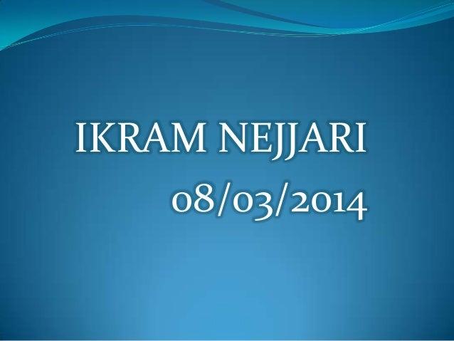 IKRAM NEJJARI 08/03/2014