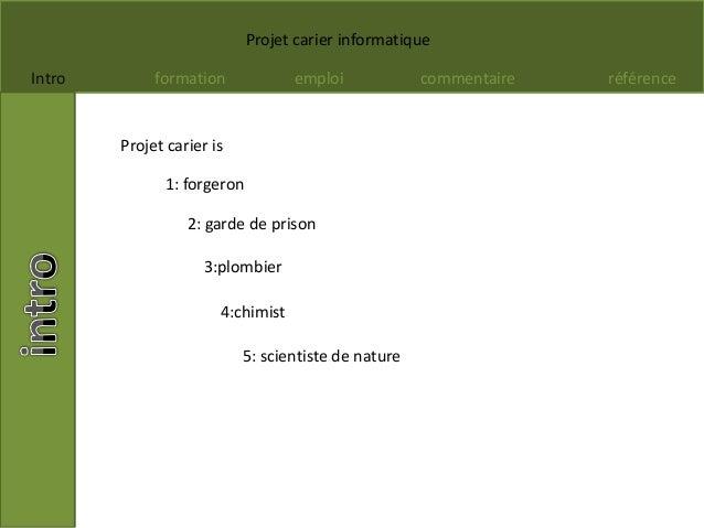 Projet carier informatique Intro formation emploi commentaire référence Projet carier is 1: forgeron 2: garde de prison 3:...