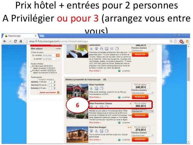 Prix hôtel + entrées pour 2 personnes A Privilégier ou pour 3 (arrangez vous entre vous) 6