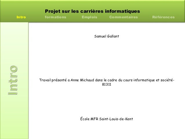 Projet sur les carrières informatiques Intro formations Emplois Commentaires Références Samuel Gallant Travail présenté a ...
