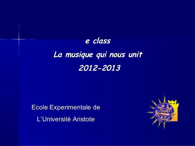e class La musique qui nous unit 2012-2013 Ecole Experimentale de L'Université Aristote
