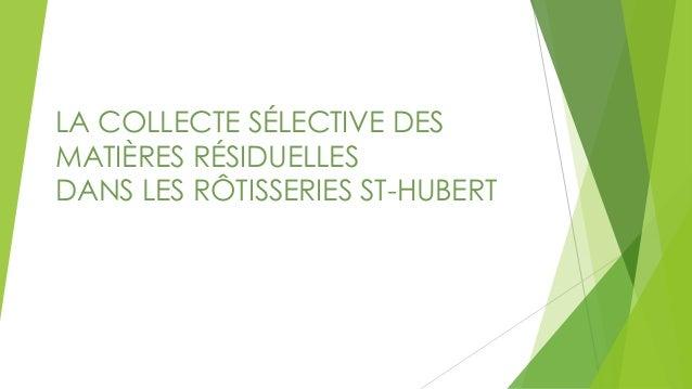 LA COLLECTE SÉLECTIVE DES MATIÈRES RÉSIDUELLES DANS LES RÔTISSERIES ST-HUBERT